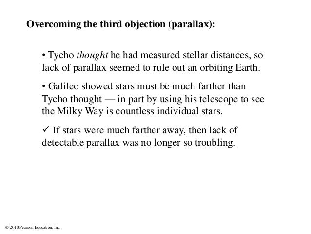 © 2010 Pearson Education, Inc. • Tycho thought he had measured stellar distances, so lack of parallax seemed to rule out a...