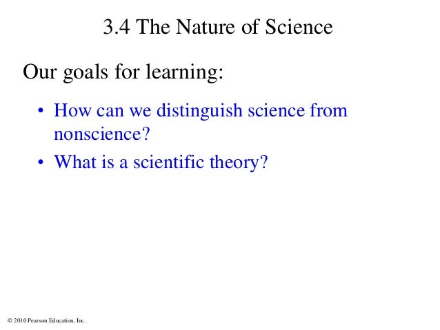 © 2010 Pearson Education, Inc. 3.4 The Nature of Science • How can we distinguish science from nonscience? • What is a sci...