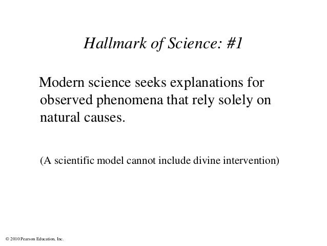 © 2010 Pearson Education, Inc. Hallmark of Science: #1 Modern science seeks explanations for observed phenomena that rely ...