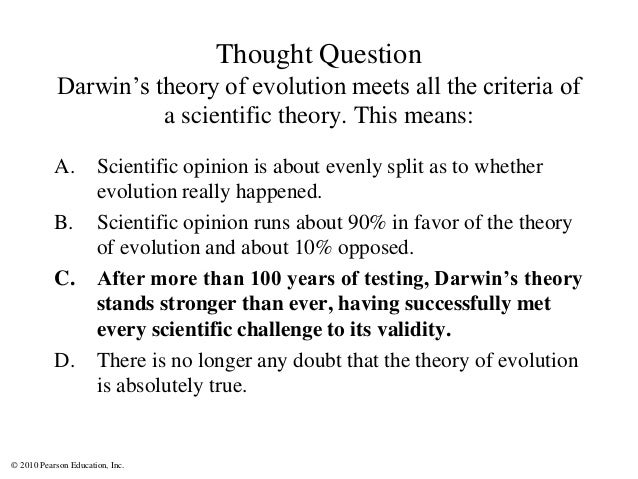 © 2010 Pearson Education, Inc. Thought Question Darwin's theory of evolution meets all the criteria of a scientific theory...