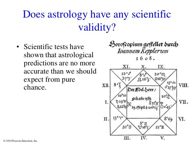 © 2010 Pearson Education, Inc. Does astrology have any scientific validity? • Scientific tests have shown that astrologica...
