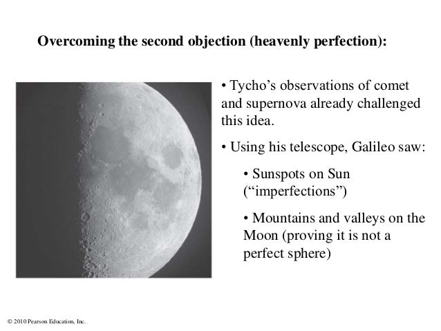 © 2010 Pearson Education, Inc. Overcoming the second objection (heavenly perfection): • Tycho's observations of comet and ...