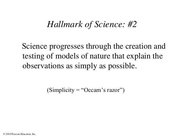 © 2010 Pearson Education, Inc. Hallmark of Science: #2 Science progresses through the creation and testing of models of na...