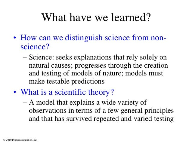© 2010 Pearson Education, Inc. What have we learned? • How can we distinguish science from non- science? – Science: seeks ...