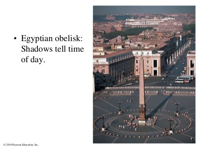 © 2010 Pearson Education, Inc. • Egyptian obelisk: Shadows tell time of day.
