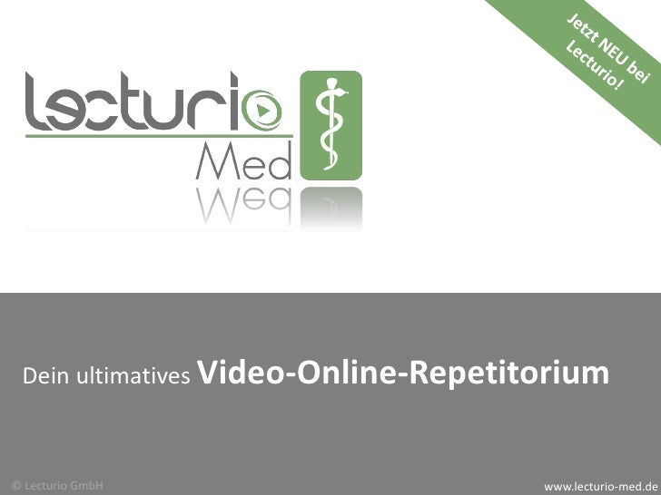 Dein ultimatives Video-Online-Repetitorium    © Lecturio GmbH                       www.lecturio-med.de