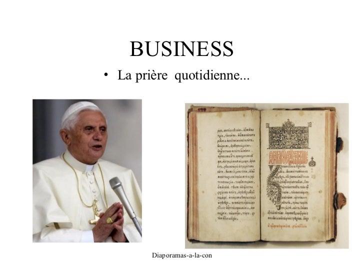 BUSINESS <ul><li>La prière  quotidienne... </li></ul>Diaporama PPS réalisé pour http://www.diaporamas-a-la-con.com