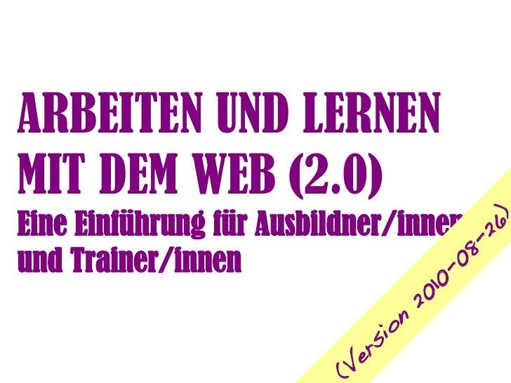 ARBEITEN UND LERNEN MIT DEM WEB (2.0) Eine Einführung für Ausbildner/innen                                              ) ...