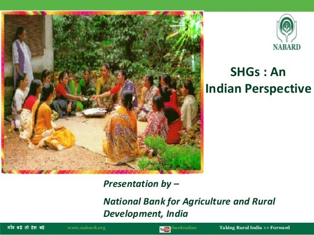 ग ाँव बढ़े तो देश बढ़े www.nabard.org /nabardonline Taking Rural India >> Forward  SHGs : An  Indian Perspective  Presentati...