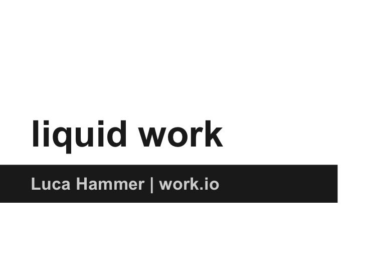 liquid workLuca Hammer | work.io