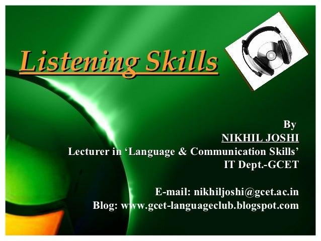 Listening Skills                                            By                               NIKHIL JOSHI   Lecturer in 'L...