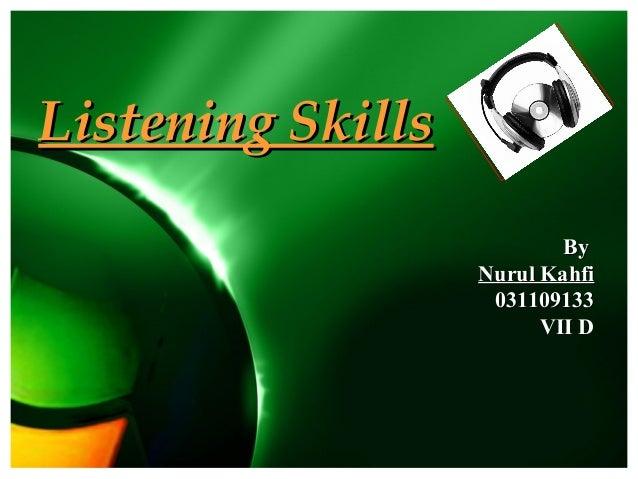 Listening Skills                           By                   Nurul Kahfi                    031109133                  ...