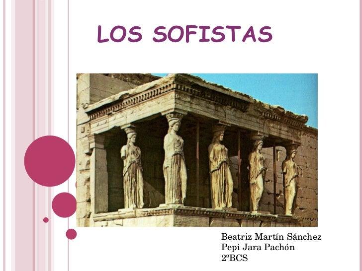LOS SOFISTAS Beatriz Martín Sánchez Pepi Jara Pachón  2ºBCS