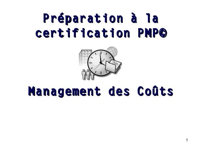 Préparation à la certification PMP©  Management des Coûts  1