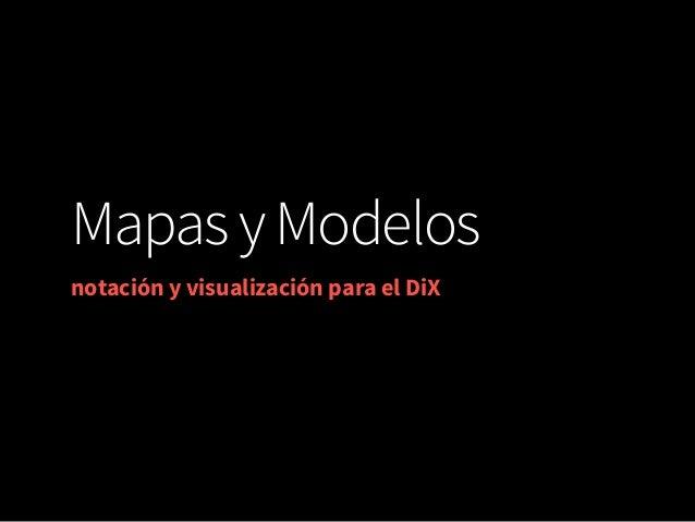 Mapas y Modelos notación y visualización para el DiX