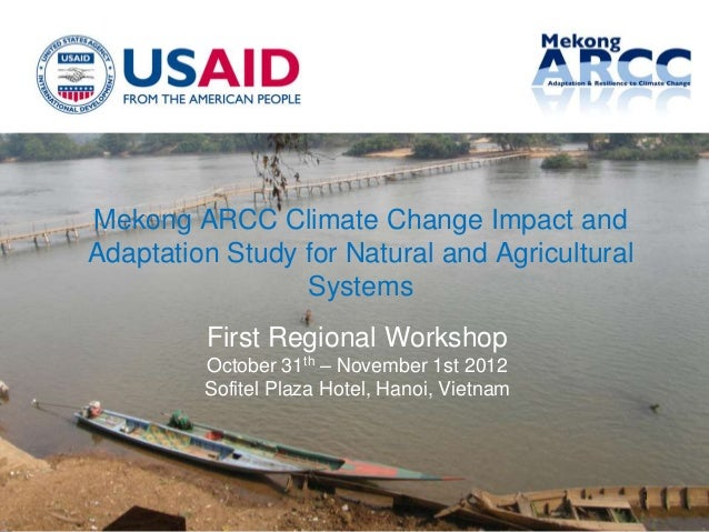 Mekong ARCC Climate Change Impact andAdaptation Study for Natural and Agricultural                 Systems         First R...