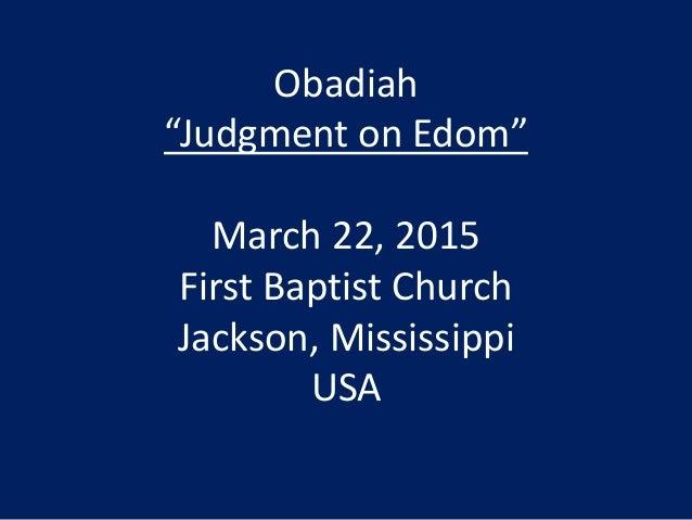 "Obadiah ""Judgment on Edom"" March 22, 2015 First Baptist Church Jackson, Mississippi USA"