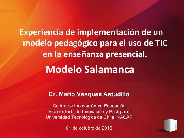Dr. Mario Vásquez Astudillo Centro de Innovación en Educación Vicerrectoría de Innovación y Postgrado Universidad Tecnológ...