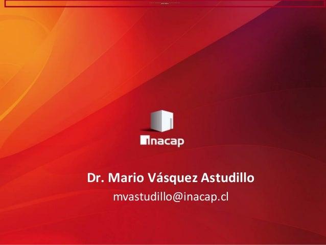 Sr. Mario Vasquez Astudillo. Experiencia de implementación de un modelo pedagógico para el uso de TIC en la enseñanza pres...
