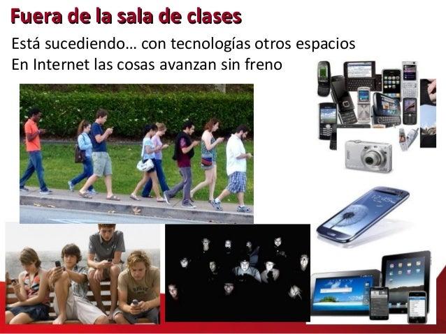 Fuera de la sala de clasesFuera de la sala de clases Está sucediendo… con tecnologías otros espacios En Internet las cosas...