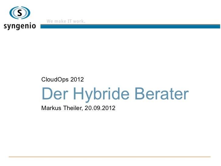 CloudOps 2012Der Hybride BeraterMarkus Theiler, 20.09.2012