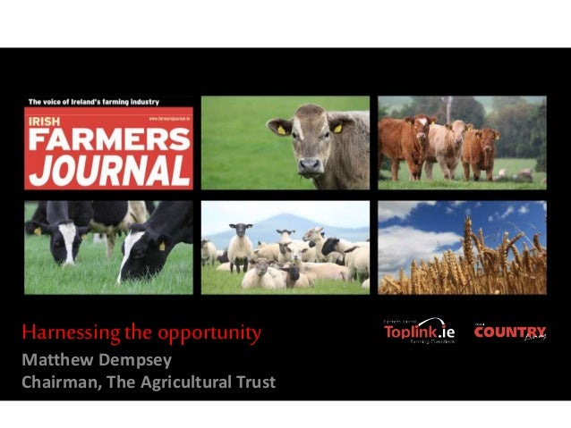 Harnessingthe opportunity Matthew Dempsey Chairman, The Agricultural Trust