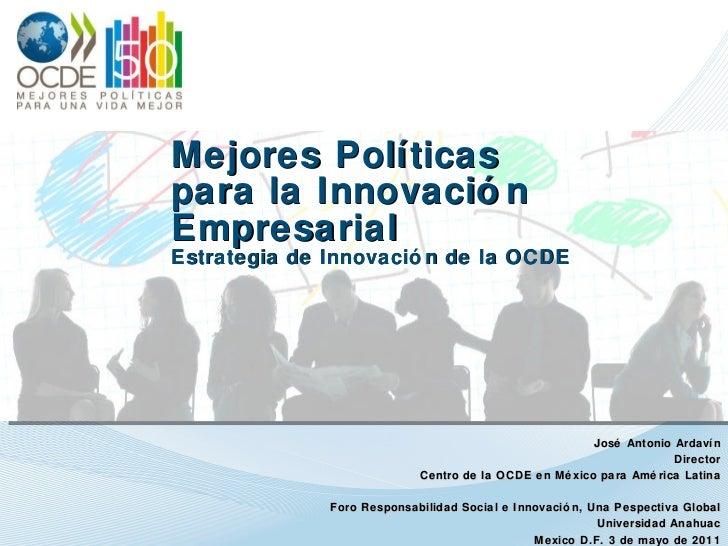 Mejores Políticas  para la Innovación Empresarial Estrategia de Innovación de la OCDE José Antonio Ardavín Director Centro...