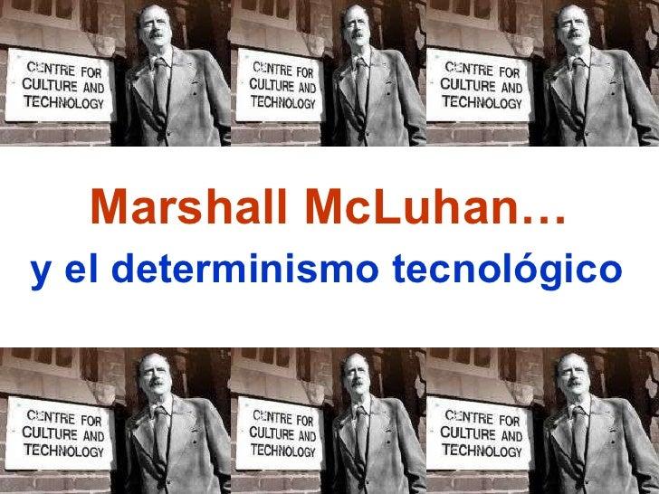 Marshall McLuhan… y el determinismo tecnológico