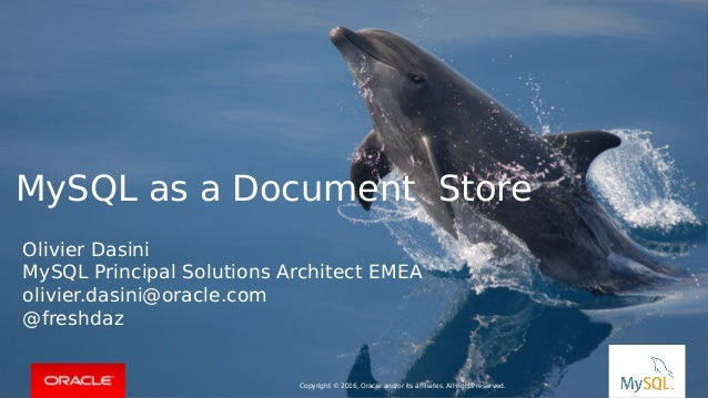 Copyright © 2016, Oracle and/or its affiliates. All rights reserved. | MySQL as a Document Store Copyright © 2016, Oracle ...