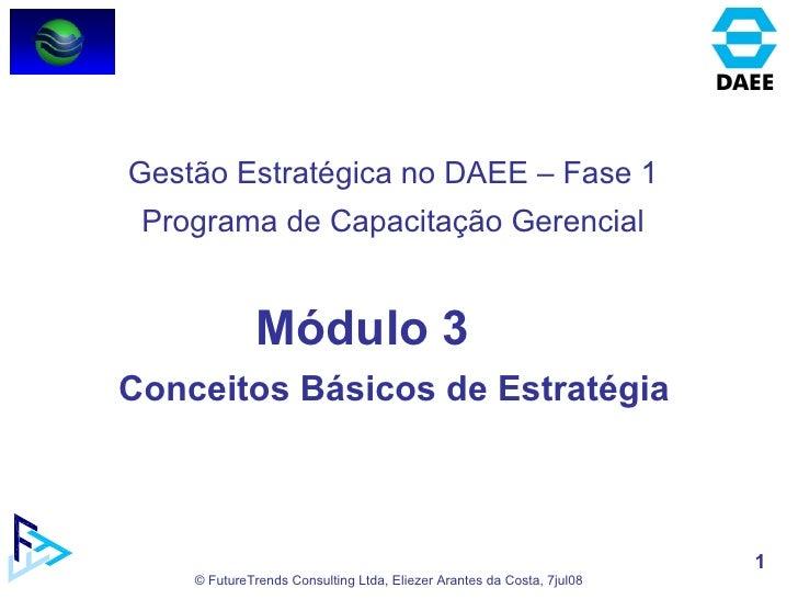 Módulo 3 Conceitos Básicos de Estratégia  Gestão Estratégica no DAEE – Fase 1 Programa de Capacitação Gerencial