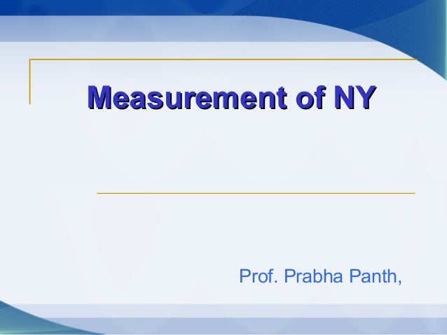 Measurement of NYMeasurement of NY Prof. Prabha Panth,