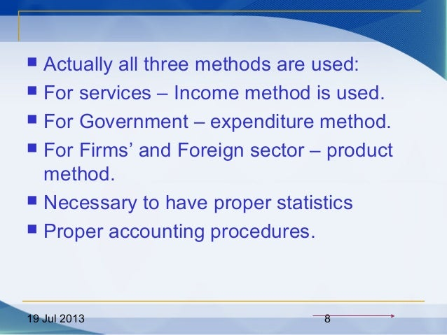 19 Jul 2013 8  Actually all three methods are used:  For services – Income method is used.  For Government – expenditur...