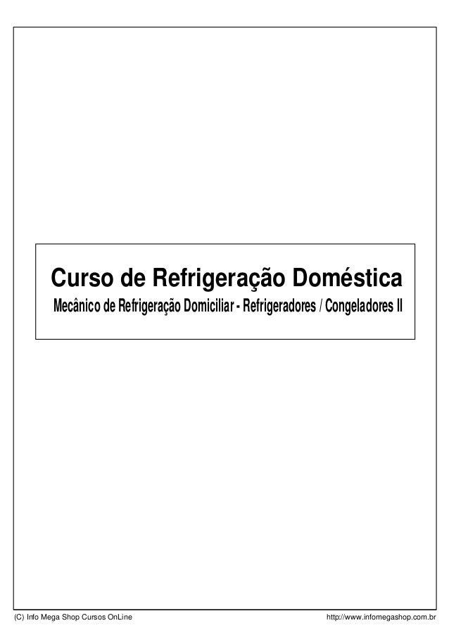 Mecânico de Refrigeração Domiciliar - Refrigeradores / Congeladores II Curso de Refrigeração Doméstica (C) Info Mega Shop ...