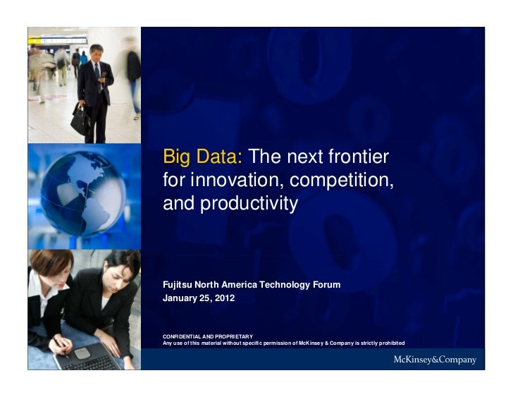 Big Data: The next frontierfor innovation, competition,and productivityFujitsu North America Technology ForumJanuary 25, 2...