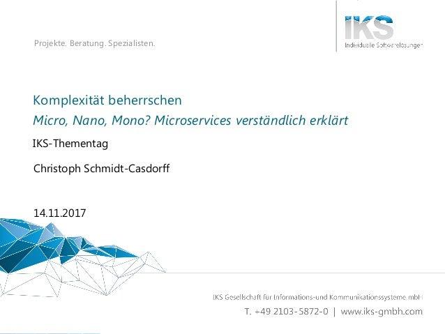 Micro, Nano, Mono? Microservices verständlich erklärt 1 | 48 Projekte. Beratung. Spezialisten. Komplexität beherrschen IKS...