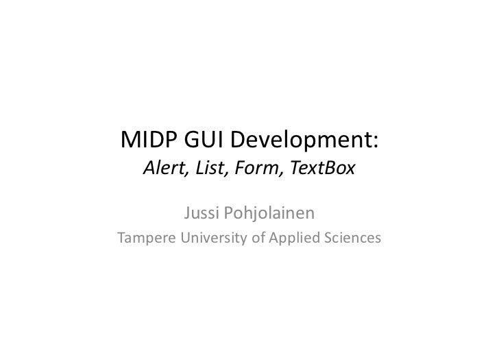 MIDP  GUI  Development:      Alert,  List,  Form,  TextBox                 Jussi  Pohjolainen   Tamper...