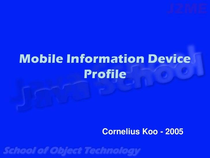 Mobile Information Device          Profile            Cornelius Koo - 2005