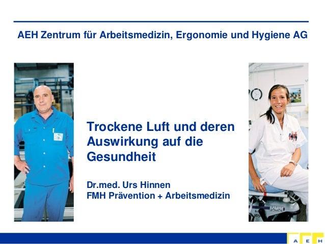 AEH Zentrum für Arbeitsmedizin, Ergonomie und Hygiene AG  Trockene Luft und deren Auswirkung auf die Gesundheit Dr.med. Ur...