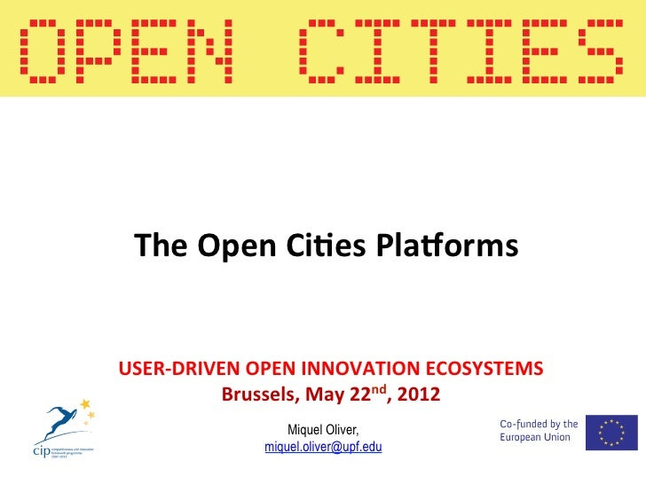 The Open Ci*es Pla/orms USER-‐DRIVEN OPEN INNOVATION ECOSYSTEMS             Brussels, May 22nd, 201...