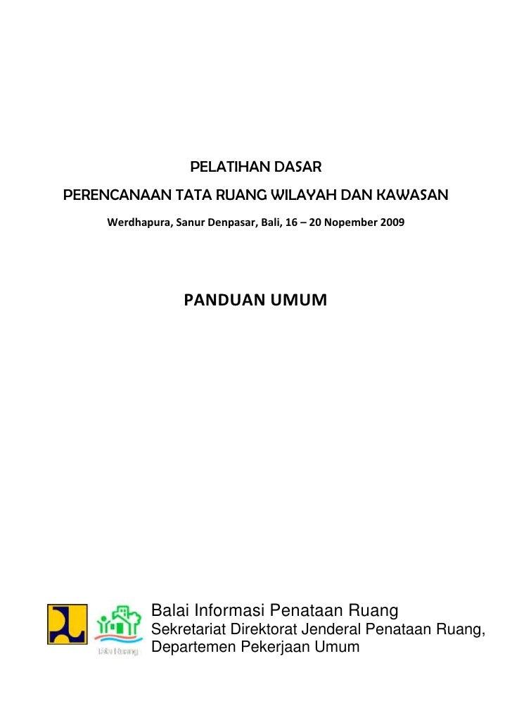 PELATIHAN DASAR<br />PERENCANAAN TATA RUANG WILAYAH DAN KAWASAN <br />Werdhapura, Sanur Denpasar, Bali, 16 – 20 Nopember 2...