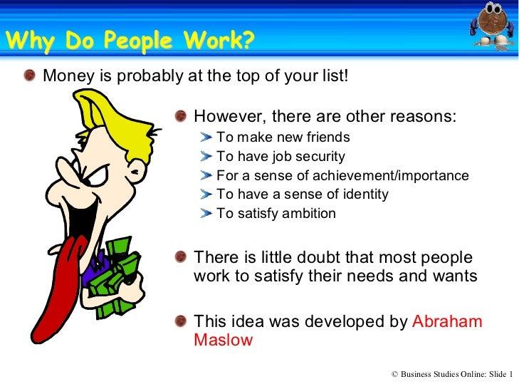 Why Do People Work?              Work?  Moneyisprobablyatthetopofyourlist!                      However,therea...