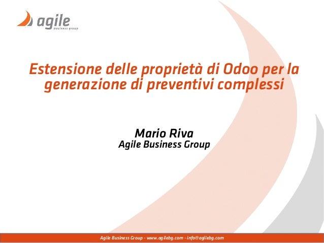 Agile Business Group - www.agilebg.com - info@agilebg.com Estensione delle proprietà di Odoo per la generazione di prevent...