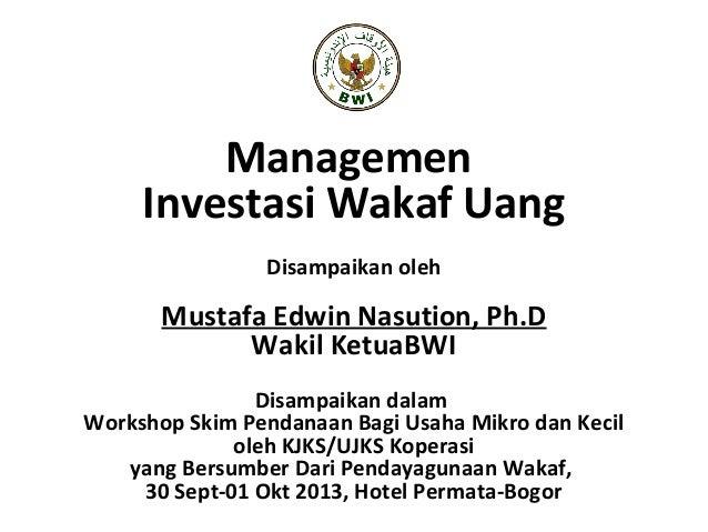 Managemen Investasi Wakaf Uang Disampaikan oleh Mustafa Edwin Nasution, Ph.D Wakil KetuaBWI Disampaikan dalam Workshop Ski...
