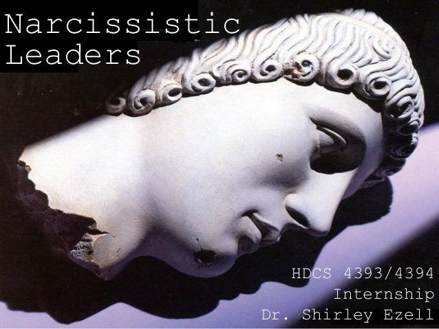 Narcissistic Leaders  HDCS 4393/4394 Internship Dr. Shirley Ezell