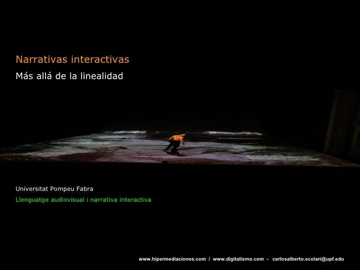 Narrativas interactivas Más allá de la linealidad Universitat Pompeu Fabra Llenguatge audiovisual i narrativa interactiva