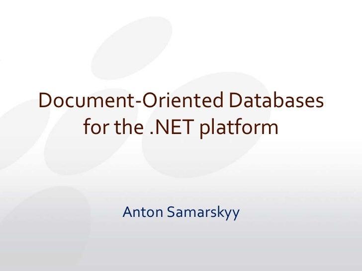 Document-Oriented Databases for the .NET platform<br />Anton Samarskyy<br />