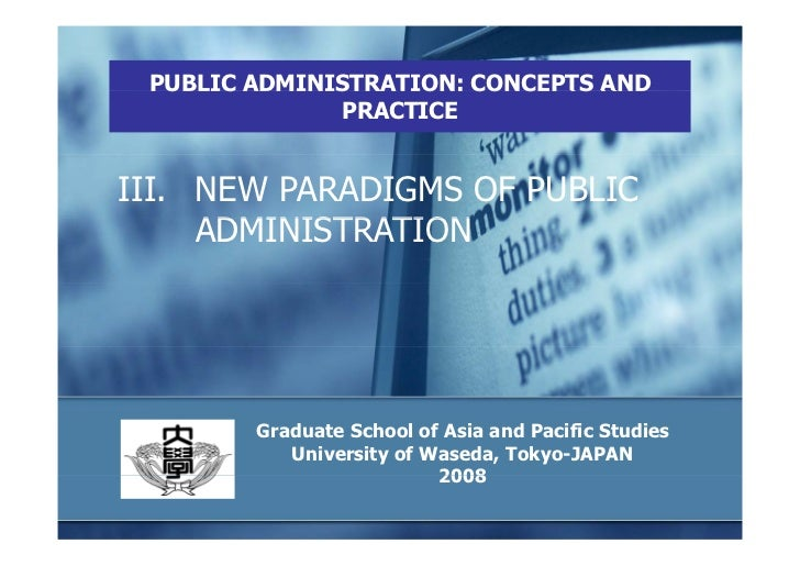 PUBLIC ADMINISTRATION: CONCEPTS AND               PRACTICE   III. NEW PARADIGMS OF PUBLIC      ADMINISTRATION             ...