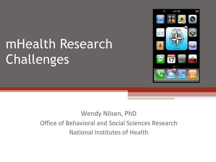 mHealth Research Challenges  Wendy Nilsen, PhD Office of Behavioral and Social Sciences Research National Institutes of He...