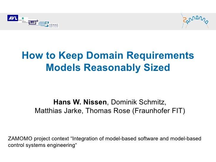 How to Keep Domain Requirements Models Reasonably Sized Hans W. Nissen , Dominik Schmitz,  Matthias Jarke, Thomas Rose (Fr...