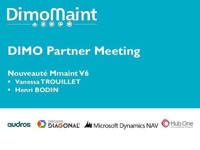 DIMO Partner Meeting Nouveauté MmaintV6  VanessaTROUILLET  Henri BODIN